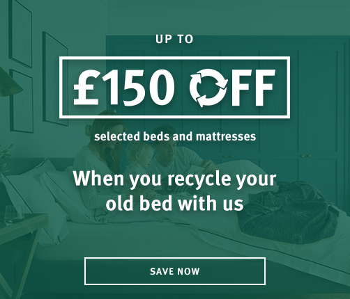Up To £150 Off Beds And Mattresses When You Recycle Your Old Bed With Us